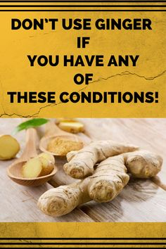 DON'T USE GINGER IF YOU HAVE ANY OF THESE CONDITIONS! &*