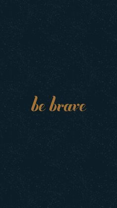 Be Brave my Friend! iPhone wallpapers inspirational quotes about change. Tap to see more Beautiful Quotes iPhone Backgrounds! - @mobile9