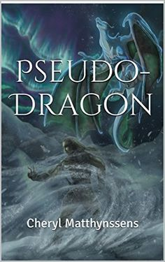 Pseudo-Dragon: Cheryl Matthynssens (The Blue Dragon's Geas Book 4) by Cheryl Matthynssens