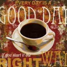 """""""Every day is a good day if you start it the right way"""", Good Morning (Coffee) Print by Katrina Craven Coffee Humor, Coffee Quotes, Good Morning Posters, Coffee Creamer, Coffee Cup, Morning Coffee, Happy Coffee, Coffee Girl, Starbucks Coffee"""