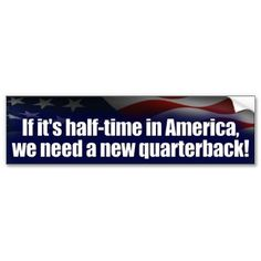 Shop Halftime in America - New Quarterback - Anti Obama Bumper Sticker created by Megatudes. Liberal Left, Political Quotes, Fight For Us, Honor Roll, Funny Pictures, Funny Pics, I Love To Laugh, Cute Quotes, Bumper Stickers