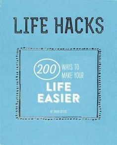 Looking for timesaving, space-saving or life-changing methods? Look no further. Life Hacks is packed with the tricks to help you simplify every aspect of your life. Hacks are simple tips to make your