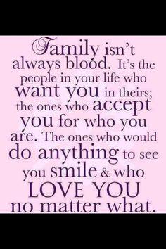 Family isn't always blood....