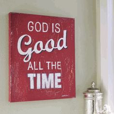 God IS good ALL the time, and ALL the time God IS good!