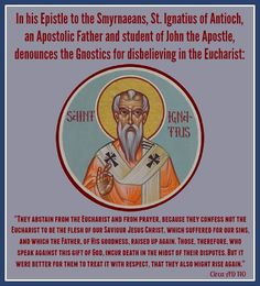St. Ignatius of Antioch and the Eucharist — This was written within the first century of the Church. The Eucharist—the idea that it is the real Body and Blood of Jesus Christ—is not a Roman Catholic invention. It is a doctrine of the Early Church.