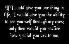 Will you ever realise how much you are?