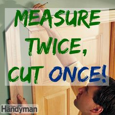 "Handyman Humor #Quote: ""Measure twice, cut once!"" (Measuring tips for #DIY: http://www.familyhandyman.com/woodworking/tips/measuring-tips-and-techniques-for-diyers)"