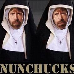 Hahahaha nun chucks.. Chuck Norris joke.. Too good