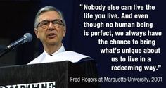 On living your life: | 15 Quotes That Show That Mr. Rogers Was A Perfect HumanBeing