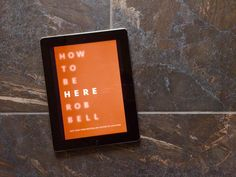 "Learning How To Be Here | A Book Review of Rob Bell's ""How to Be Here"" 