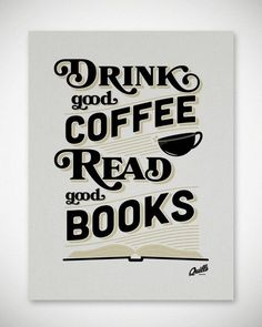 Drink coffee, and read good books