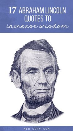 We can all learn a lot from looking at life through his knowledgeable eyes. Following are 17 Abraham Lincoln quotes to help you become wiser tomorrow than you were today.