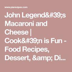 John Legend's Macaroni and Cheese | Cook'n is Fun - Food Recipes, Dessert, & Dinner Ideas