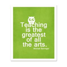 Teaching is the Greatest of all the Arts by hairbrainedschemes. via Etsy.
