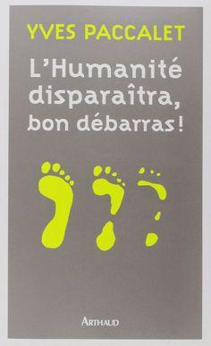 L'humanité disparaîtra, bon débarras !, de Yves Paccalet