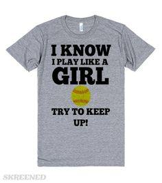 SOFTBALL GIRLS  | I KNOW I PLAY LIKE A GIRL.  TRY TO KEEP UP! #Skreened