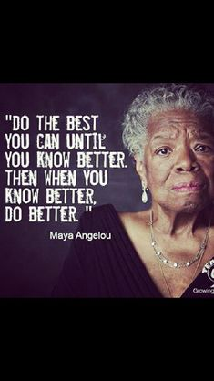"""""""Do the best you xan until y know better. Then when you know better, do better"""" Maya Angelou Now Quotes, Great Quotes, Quotes To Live By, Quotable Quotes, Wisdom Quotes, Life Quotes, Relationship Quotes, Crush Quotes, Success Quotes"""
