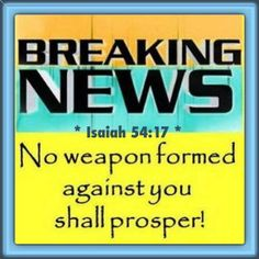 Isaiah 54:17 No weapon formed against you shall prosper, And every tongue which rises against you: Bible Alive