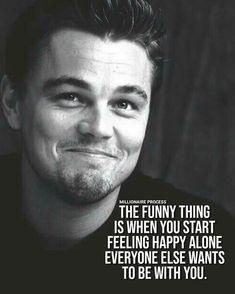 The Funny thing is when you start feeling happy alone - Everyone else wants to be with you - Motivation - Mindset quotes funny quotes funny funny hilarious funny life quotes funny Wise Quotes, Happy Quotes, Success Quotes, Great Quotes, Words Quotes, Quotes To Live By, Positive Quotes, Motivational Quotes, Funny Quotes