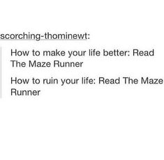 Holy klunk! So true. But more like, how to ruin your life: read the death cure