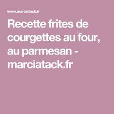 Recette frites de courgettes au four, au parmesan - marciatack.fr