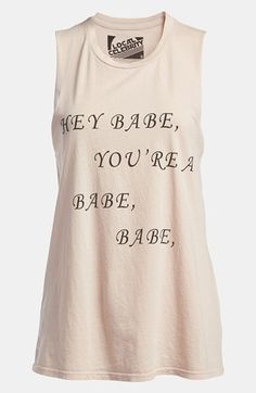 Local Celebrity 'Hey Babe, You're a Babe, Babe' Tank available at Nordstrom. #lovemybabe