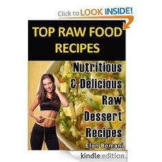 Top Raw Food Recipes – Nutritious & Delicious (Raw Dessert Recipes) (Top Raw Food Recipes Series)