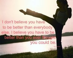 Be better than you ever thought you could be
