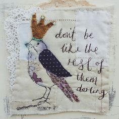 """Textile art by Emily Henson """" don't be like the rest of them darling"""" hand stitched mixed media www.facebook.com/bibliboo"""