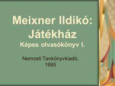 Meixner Ildikó: Játékház Képes olvasókönyv I. Nemzeti Tankönyvkiadó, 1995. School Hacks, Grammar, Album, Education, Learning, Creative, Books, Anna, Projects