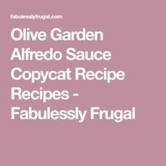 Olive Garden Alfredo Sauce Copycat Recipe Recipes - Fabulessly Frugal