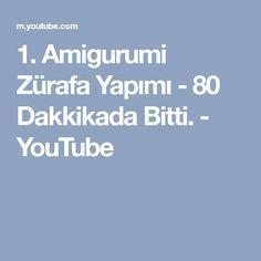 1. Amigurumi Zürafa Yapımı - 80 Dakkikada Bitti. - YouTube