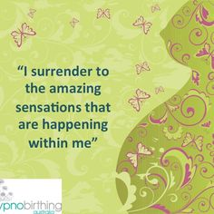 <3 HypnoBirthing Affirmations <3 - I surrender to the amazing sensations that are happening within me