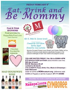 Eat, Drink and Be Mommy! Friday, February 8, 4-6 pm at the Museum of Motherhood in #NYC. Meet other #moms, enjoy food & drink samples, and give-aways! Sponsored by GYMBOREE, Nibmor, Mad Housewife Wine, and Happy Baby Food; EDBM hosted by Lisa Lacholia, created by Sarina Appel. All proceeds benefit M.O.M. (kids welcome; space is limited!). #event
