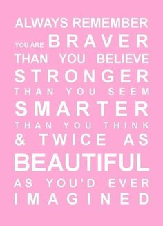 always remember you are braver than you believe stronger than you think & twice as beautiful as you'd ever imagined  #self esteem