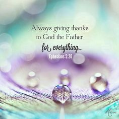 Ephesians Always give thanks for all things in the name of our Lord Jesus Christ to God the Father Life Quotes Love, Quotes About God, Bible Verses Quotes, Bible Scriptures, Worship Scripture, Scripture Images, Religious Quotes, Spiritual Quotes, Way Of Life