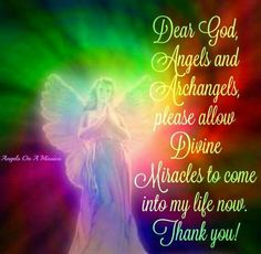 Dear God, Angels & Archangels, please allow Divine Miracles to come into my life NOW....