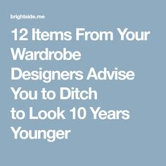 12 Items From Your Wardrobe Designers Advise You to Ditch to Look 10 Years Younger