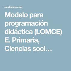 Modelo para programación didáctica (LOMCE) E. Primaria, Ciencias soci…
