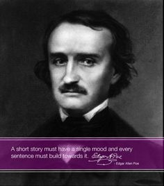 A short story must have a single mood and every sentence must build towards it. - Edgar Allan Poe