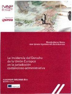 La incidencia del Derecho de la Unión Europea en la jurisdicción contencioso-administrativa Herri-Arduralaritzaren Euskal Erakundea, 2019 Law, Europe