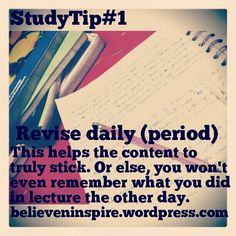 Studying Tip 1: Revise daily. This helps the content to truly stick. Or else, you won't even remember what you did in lecture the other day.