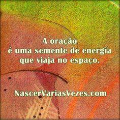 A oração é uma semente de energia que viaja pelo espaço. http://www.psicologiaracional.com.br/2011/06/benzer-distancia-ciencia-quase-explica.html #orar #prece #benzer