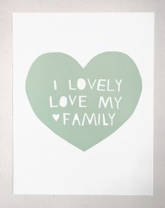 "I Lovely Love My Family print based on the Yo Gabba Gabba song, ""Lovely, Love My Family"" by The Roots."