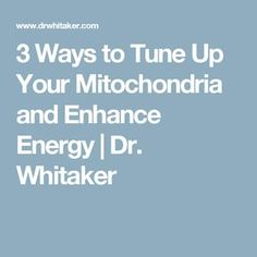 3 Ways to Tune Up Your Mitochondria and Enhance Energy | Dr. Whitaker
