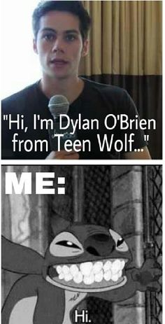 Yes I would be just like Stitch. Dylan O'Brien from Teen Wolf