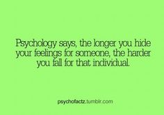Psychological fact which is so true (I know from first hand knowledge)