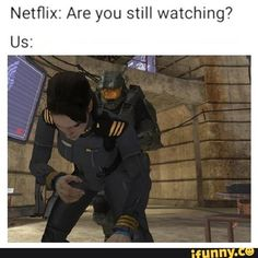 Netflix: Are you still watching? Us: - iFunny :) Funny Gaming Memes, Silly Memes, Dankest Memes, Funny Memes, Hilarious, Jokes, Super Funny, Really Funny, The Funny