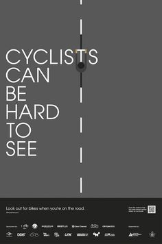Safety Cycling Poster Cyclists Can Be Hard To See Taking into account that cyclists are among the most vulnerable road users, we have launched a series of poster campaign to create awareness of road safety targeting cyclists and motorists in Singapore.
