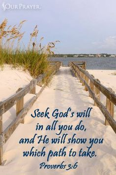 PROVERBS 3:6 | Seek God in all you do, and He will show you the path to take.